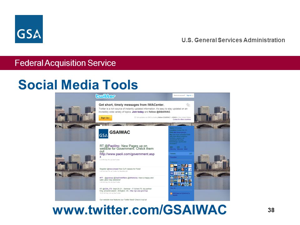 Federal Acquisition Service U.S. General Services Administration Social Media Tools 38 www.twitter.com/GSAIWAC
