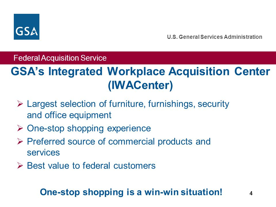 Federal Acquisition Service U.S. General Services Administration 4  Largest selection of furniture, furnishings, security and office equipment  One-