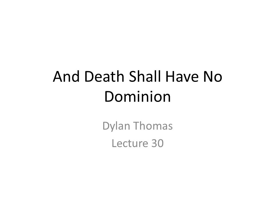 And Death Shall Have No Dominion Dylan Thomas Lecture 30