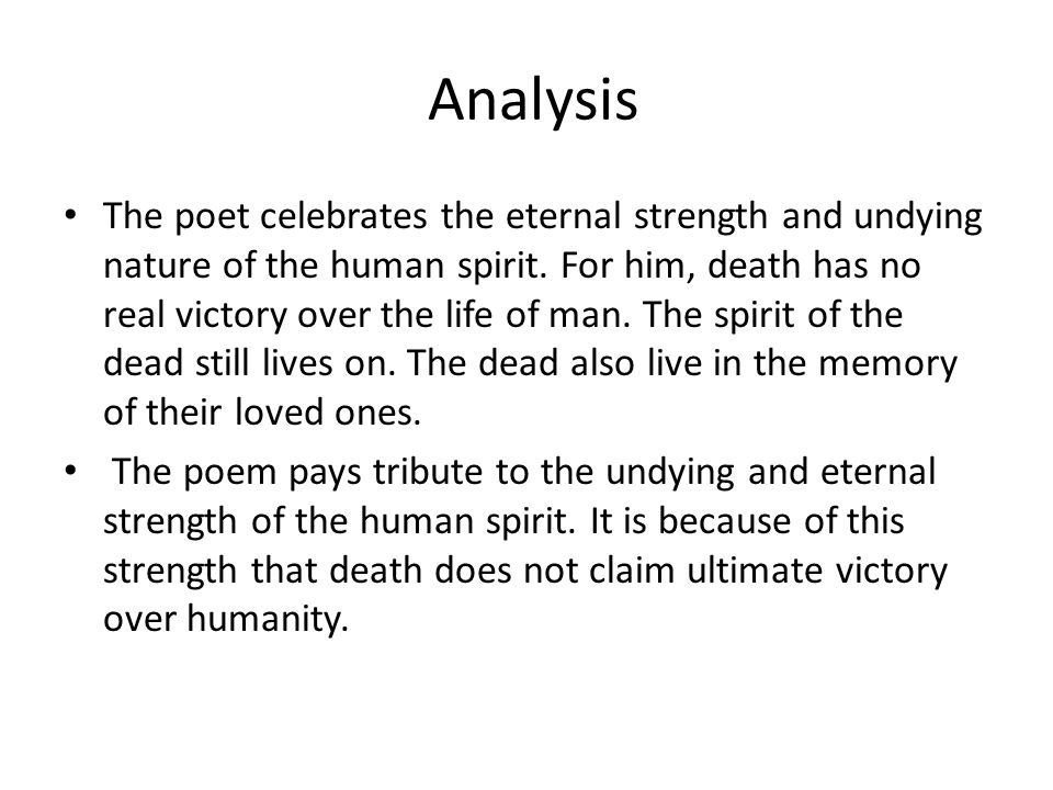 Analysis The poet celebrates the eternal strength and undying nature of the human spirit.