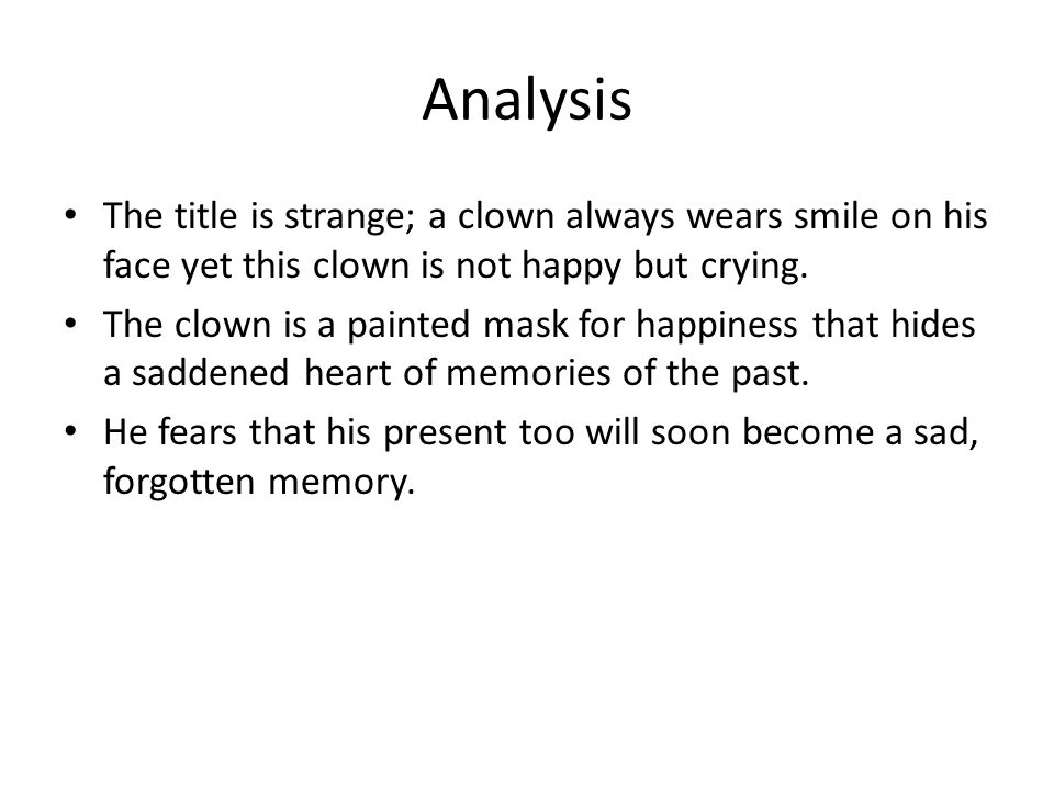 Analysis The title is strange; a clown always wears smile on his face yet this clown is not happy but crying.