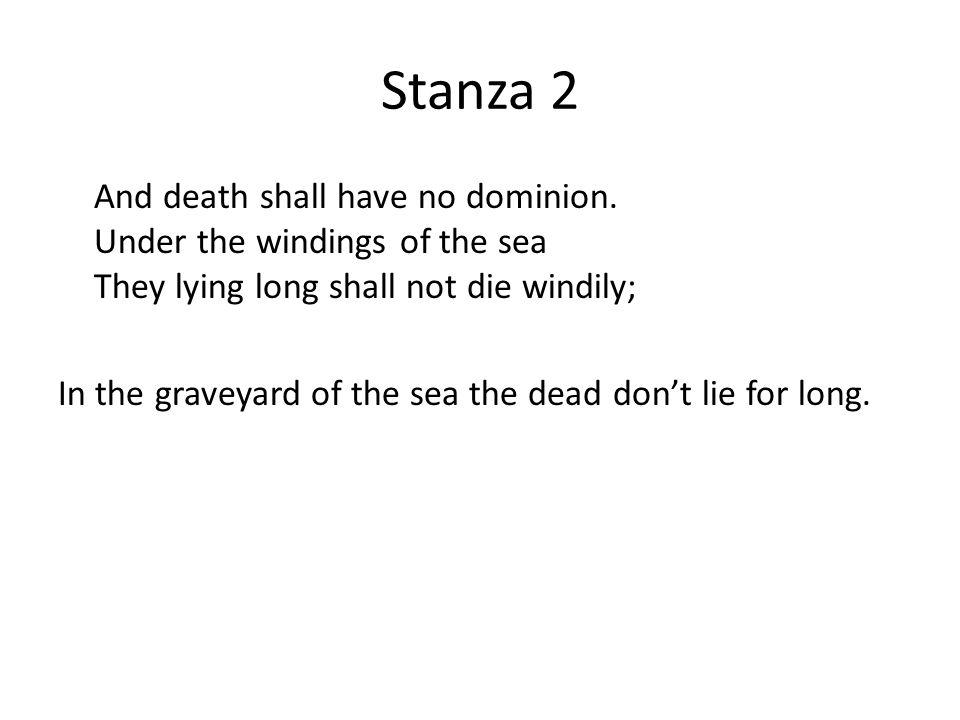 Stanza 2 And death shall have no dominion.