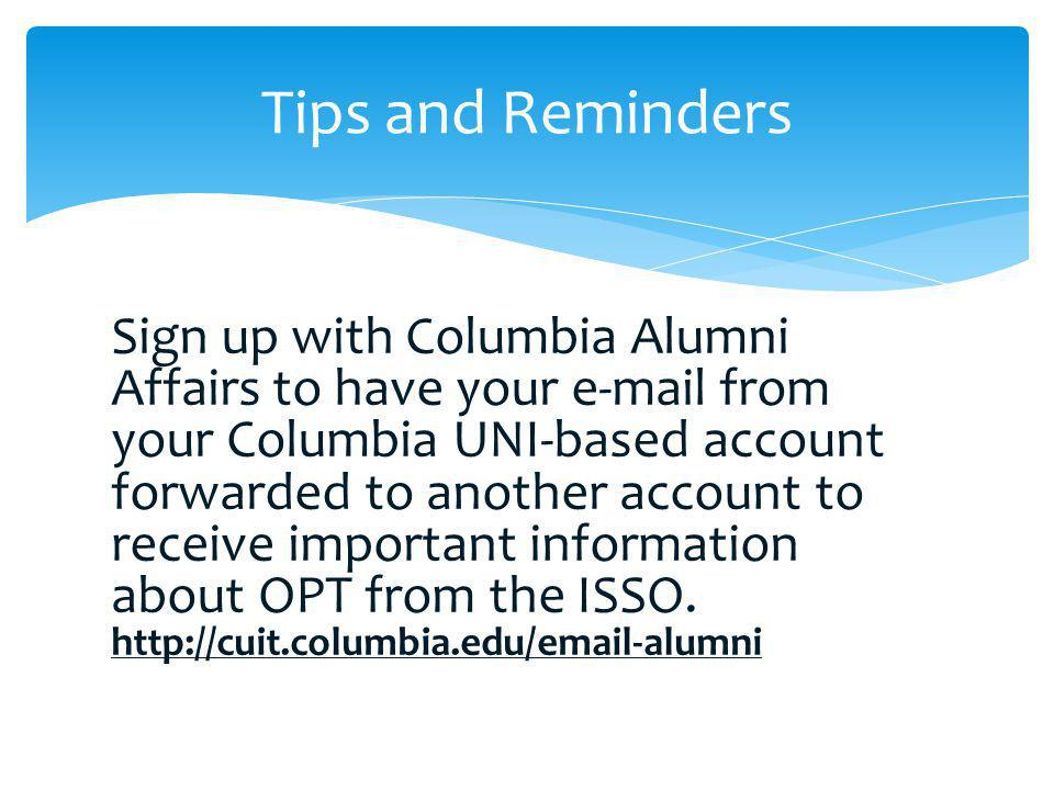 Sign up with Columbia Alumni Affairs to have your e-mail from your Columbia UNI-based account forwarded to another account to receive important inform