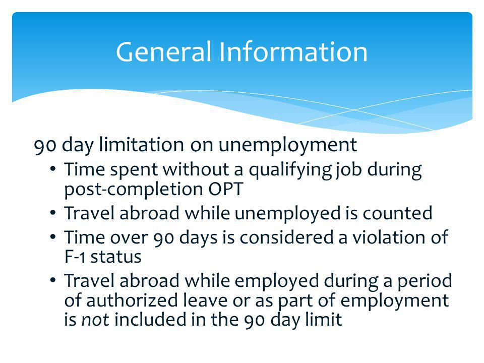 90 day limitation on unemployment Time spent without a qualifying job during post-completion OPT Travel abroad while unemployed is counted Time over 9