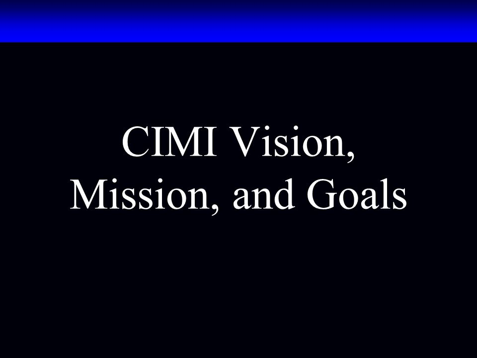 CIMI Vision, Mission, and Goals