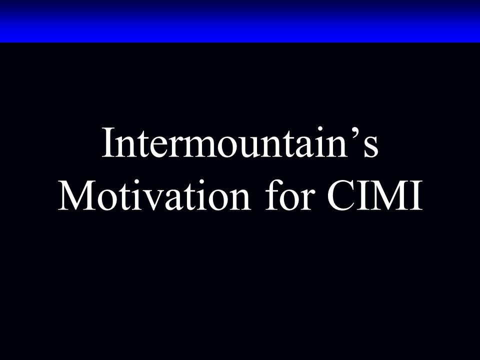Intermountain's Motivation for CIMI