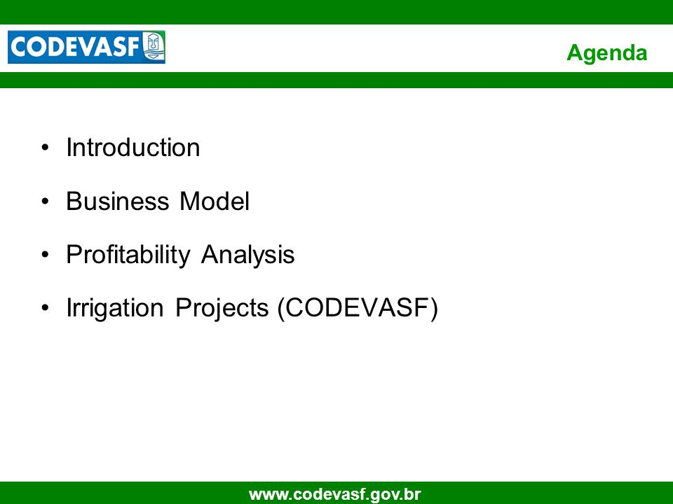 3 www.codevasf.gov.br Agenda Introduction Business Model Profitability Analysis Irrigation Projects (CODEVASF)