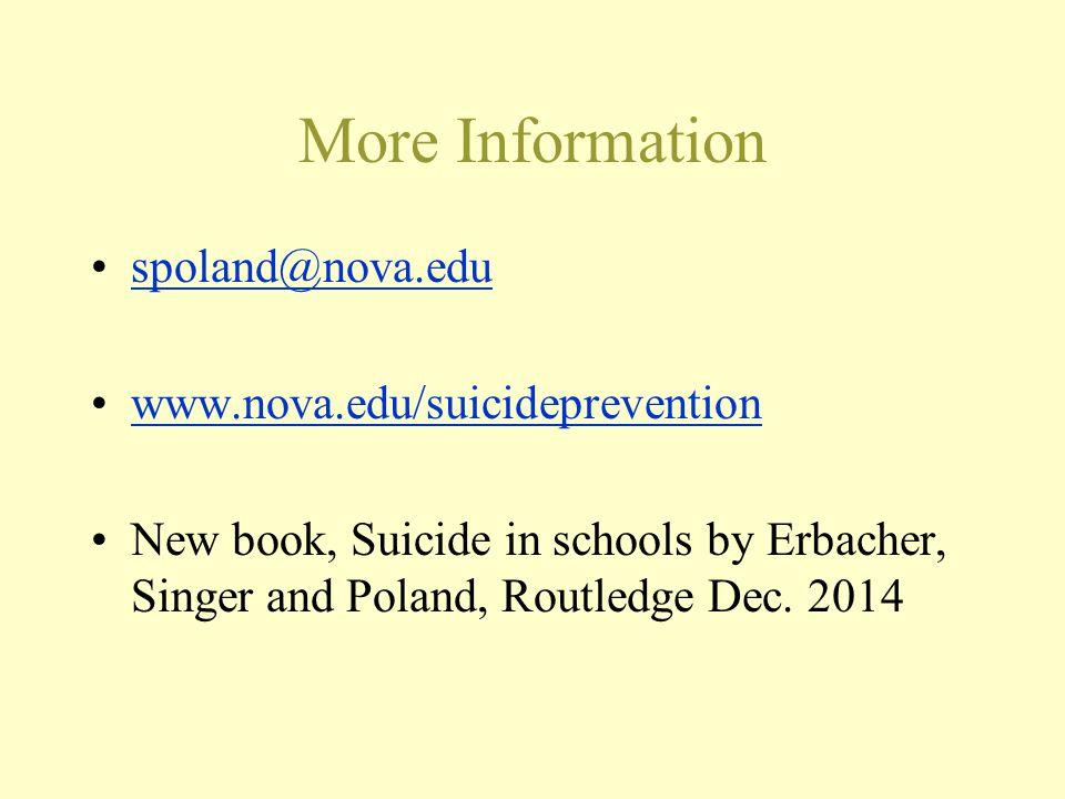 More Information spoland@nova.edu www.nova.edu/suicideprevention New book, Suicide in schools by Erbacher, Singer and Poland, Routledge Dec. 2014