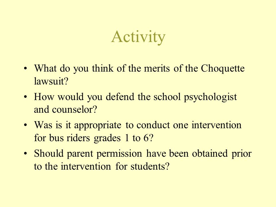 Activity What do you think of the merits of the Choquette lawsuit? How would you defend the school psychologist and counselor? Was is it appropriate t