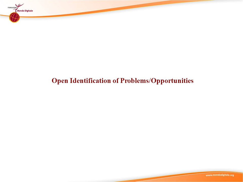 Open Problem / Opportunity Identification 1 1 Open Identification of Problems/Opportunities Open identification of problems/opportunities is the process of searching and identifying one or several problems/opportunities to tackle.
