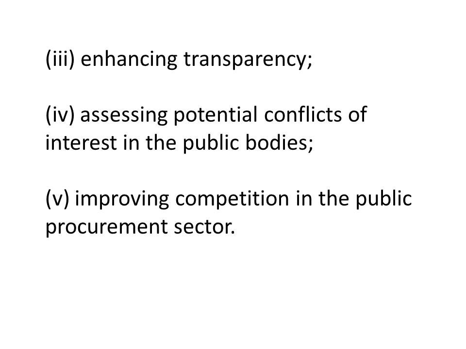 (iii) enhancing transparency; (iv) assessing potential conflicts of interest in the public bodies; (v) improving competition in the public procurement sector.