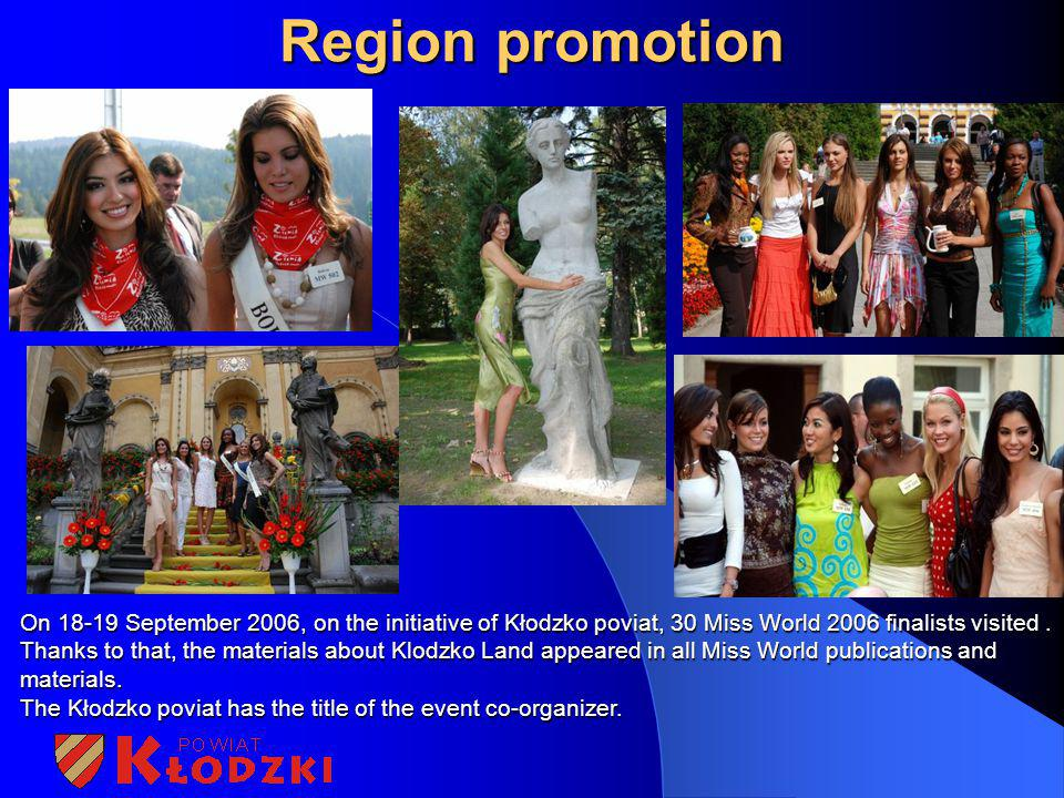Region promotion On 18-19 September 2006, on the initiative of Kłodzko poviat, 30 Miss World 2006 finalists visited. Thanks to that, the materials abo