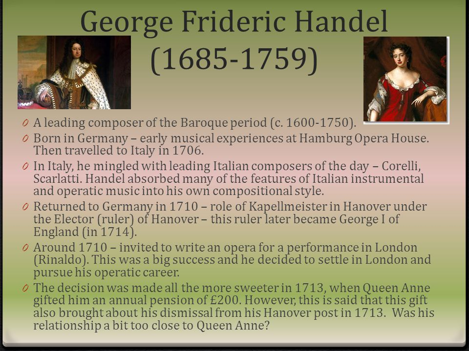 George Frideric Handel (1685-1759) 0 A leading composer of the Baroque period (c.