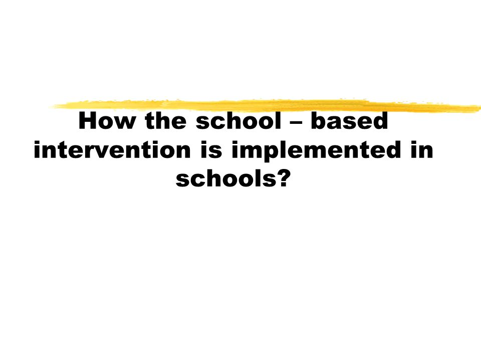How the school – based intervention is implemented in schools