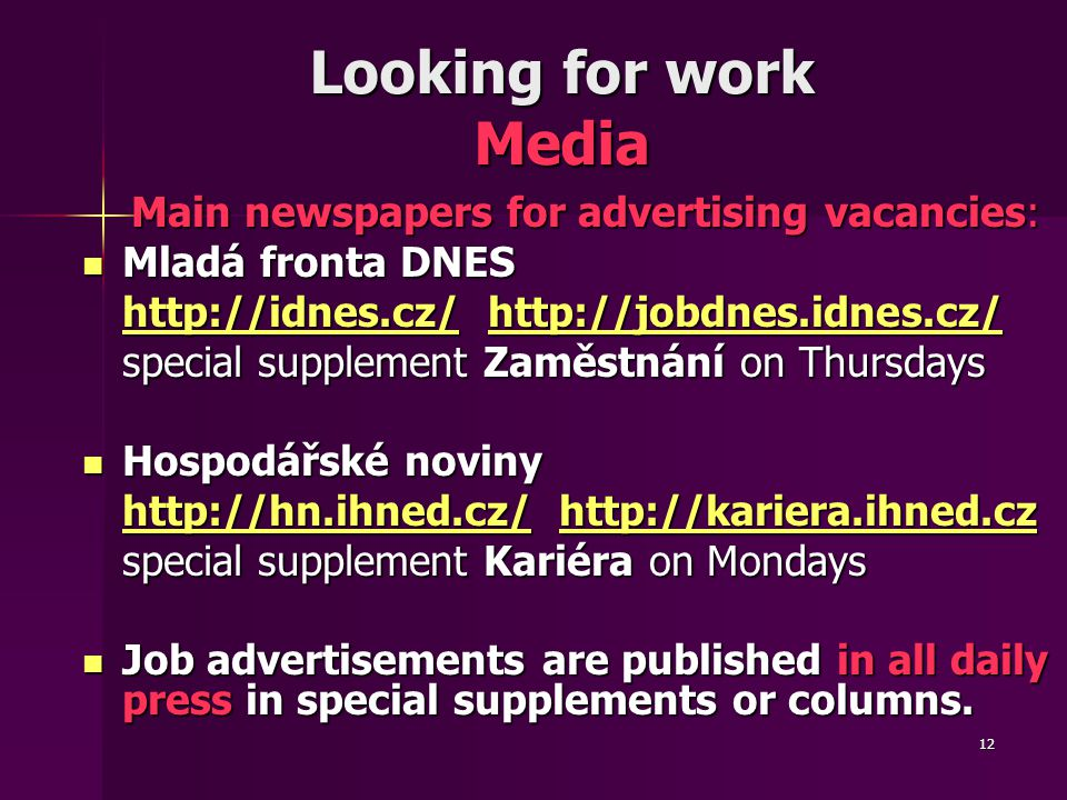 12 Looking for work Media Main newspapers for advertising vacancies: Main newspapers for advertising vacancies: Mladá fronta DNES Mladá fronta DNES ht
