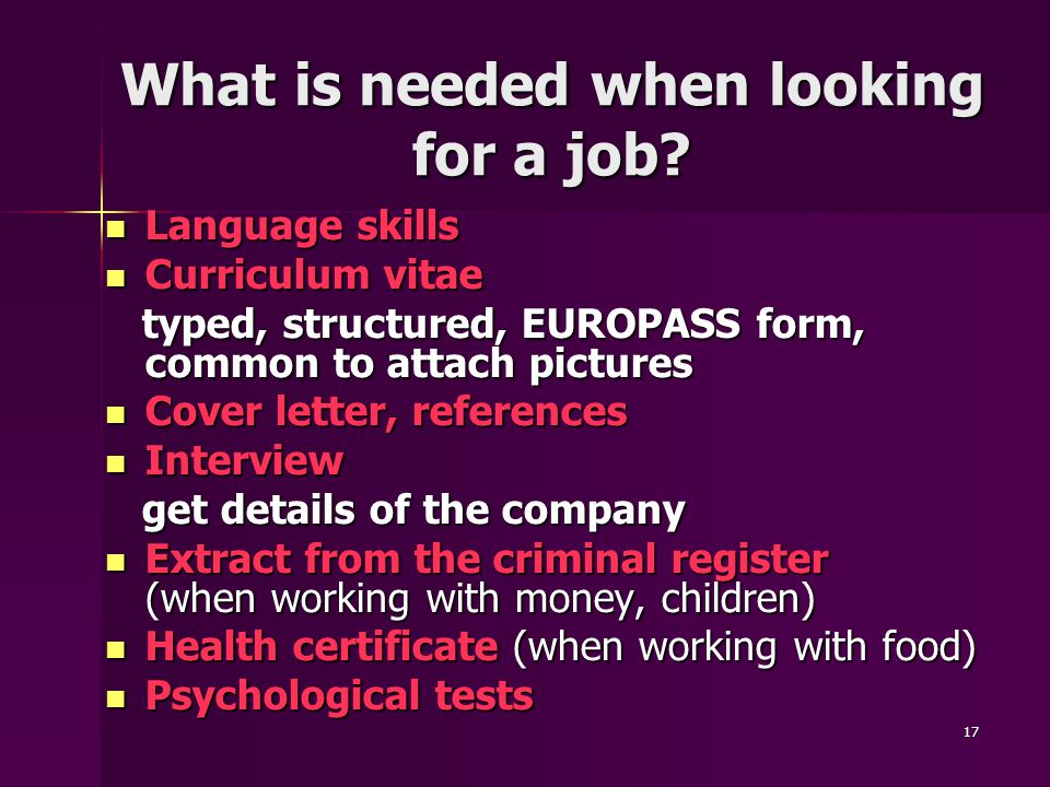 17 What is needed when looking for a job.