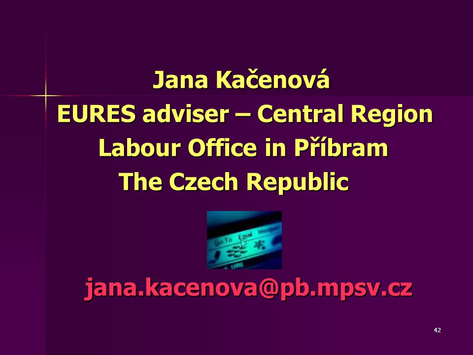42 Jana Kačenová Jana Kačenová EURES adviser – Central Region EURES adviser – Central Region Labour Office in Příbram Labour Office in Příbram The Czech Republic The Czech Republicjana.kacenova@pb.mpsv.cz