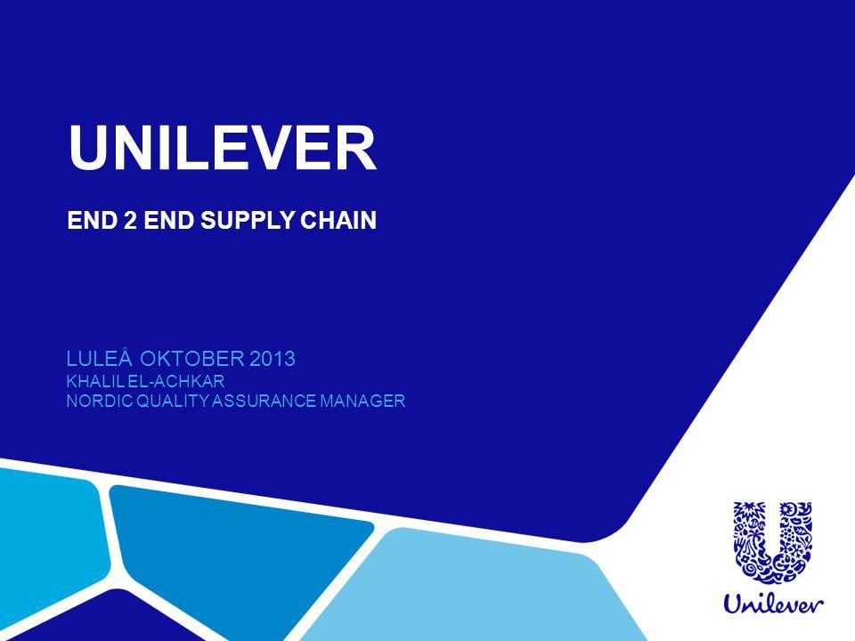 UNILEVER END 2 END SUPPLY CHAIN LULEÅ OKTOBER 2013 KHALIL EL-ACHKAR NORDIC QUALITY ASSURANCE MANAGER