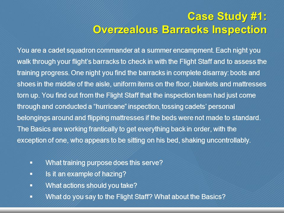 Case Study #1: Overzealous Barracks Inspection You are a cadet squadron commander at a summer encampment. Each night you walk through your flight's ba