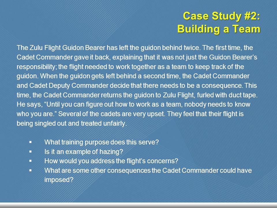 Case Study #2: Building a Team The Zulu Flight Guidon Bearer has left the guidon behind twice.