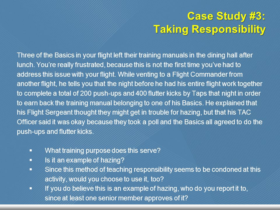 Case Study #3: Taking Responsibility Three of the Basics in your flight left their training manuals in the dining hall after lunch.