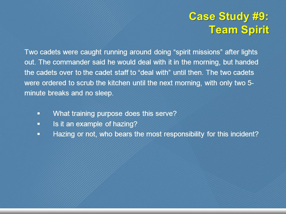 "Case Study #9: Team Spirit Two cadets were caught running around doing ""spirit missions"" after lights out. The commander said he would deal with it in"