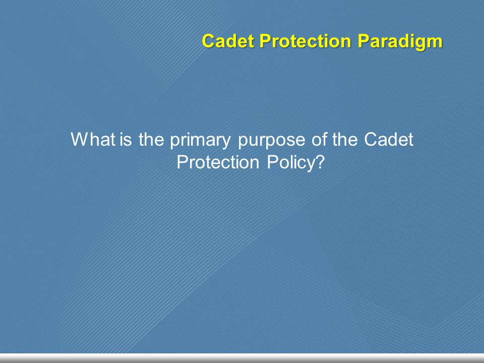 Cadet Protection Paradigm What is the primary purpose of the Cadet Protection Policy