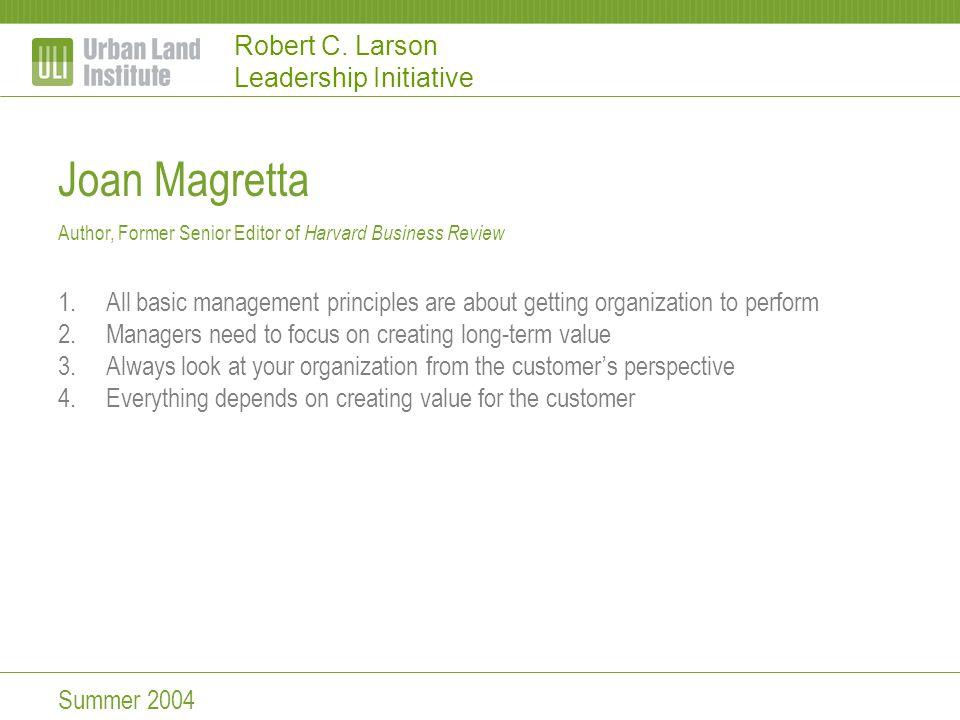Robert C. Larson Leadership Initiative Joan Magretta Author, Former Senior Editor of Harvard Business Review 1.All basic management principles are abo