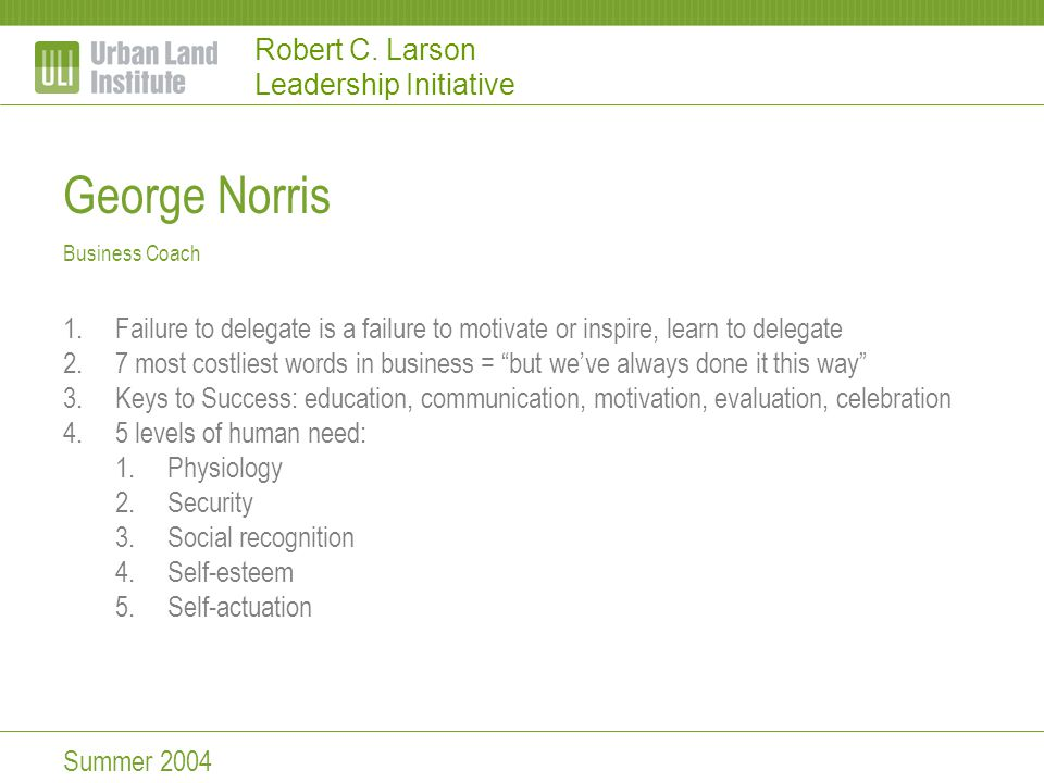 Robert C. Larson Leadership Initiative George Norris Business Coach 1.Failure to delegate is a failure to motivate or inspire, learn to delegate 2.7 m