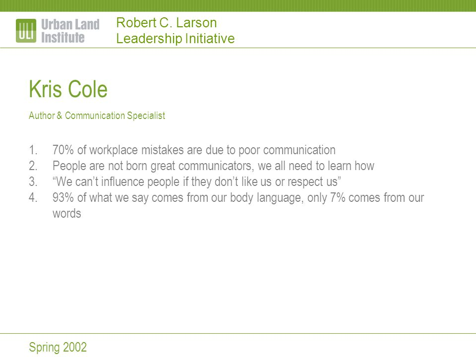 Robert C. Larson Leadership Initiative Kris Cole Author & Communication Specialist 1.70% of workplace mistakes are due to poor communication 2.People
