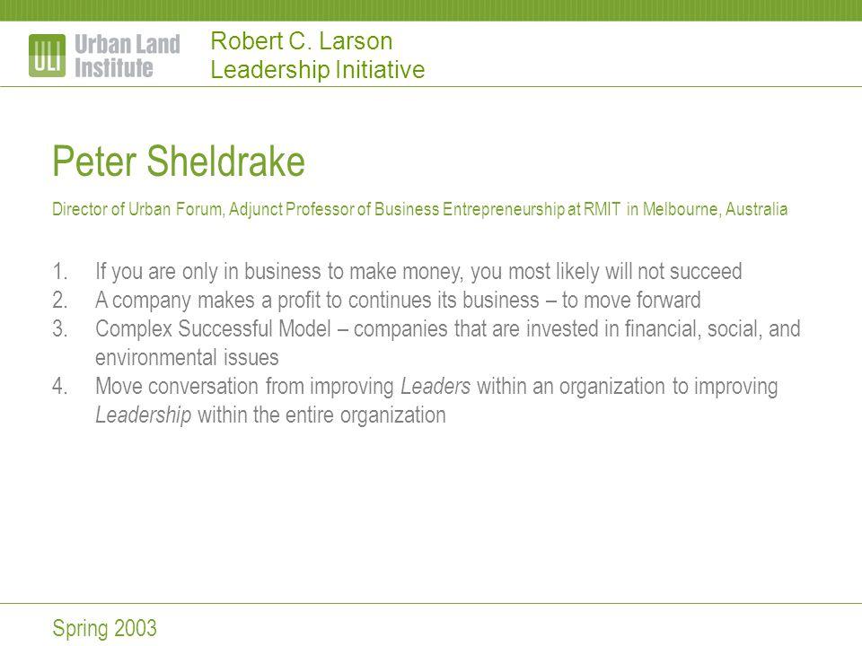 Robert C. Larson Leadership Initiative Peter Sheldrake Director of Urban Forum, Adjunct Professor of Business Entrepreneurship at RMIT in Melbourne, A