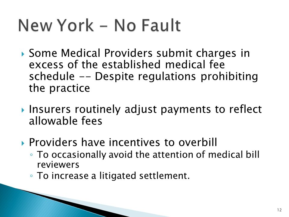  Some Medical Providers submit charges in excess of the established medical fee schedule -- Despite regulations prohibiting the practice  Insurers routinely adjust payments to reflect allowable fees  Providers have incentives to overbill ◦ To occasionally avoid the attention of medical bill reviewers ◦ To increase a litigated settlement.