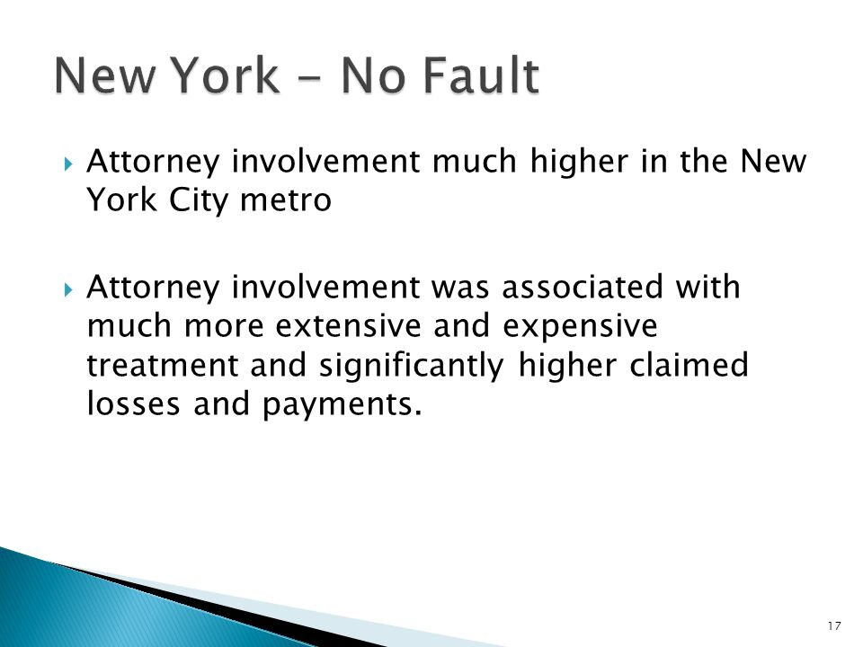  Attorney involvement much higher in the New York City metro  Attorney involvement was associated with much more extensive and expensive treatment and significantly higher claimed losses and payments.