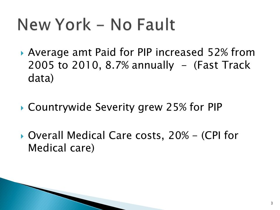  Average amt Paid for PIP increased 52% from 2005 to 2010, 8.7% annually - ( Fast Track data)  Countrywide Severity grew 25% for PIP  Overall Medical Care costs, 20% - (CPI for Medical care) 3