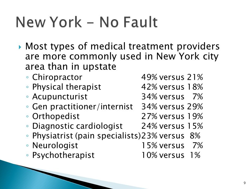  Most types of medical treatment providers are more commonly used in New York city area than in upstate ◦ Chiropractor49% versus 21% ◦ Physical therapist42% versus 18% ◦ Acupuncturist34% versus 7% ◦ Gen practitioner/internist34% versus 29% ◦ Orthopedist27% versus 19% ◦ Diagnostic cardiologist24% versus 15% ◦ Physiatrist (pain specialists)23% versus 8% ◦ Neurologist15% versus 7% ◦ Psychotherapist10% versus 1% 9