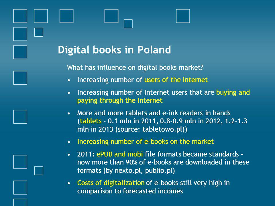 Digital books in Poland What has influence on digital books market? Increasing number of users of the Internet Increasing number of Internet users tha