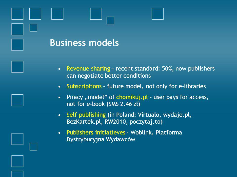 Business models Revenue sharing – recent standard: 50%, now publishers can negotiate better conditions Subscriptions – future model, not only for e-li