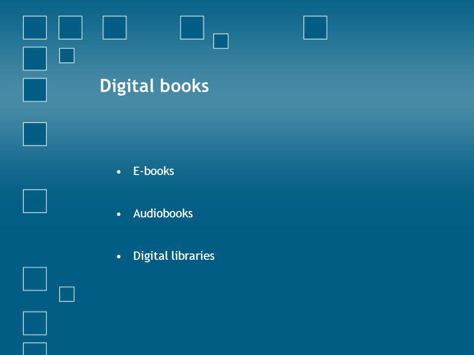 E-books Audiobooks Digital libraries Digital books