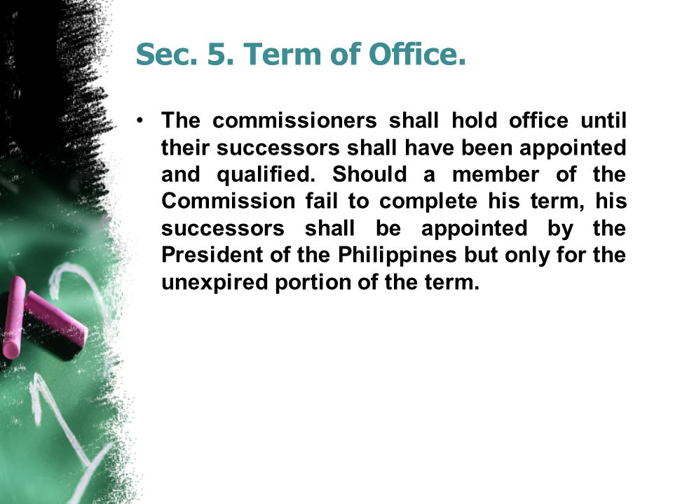 Sec. 5. Term of Office. The commissioners shall hold office until their successors shall have been appointed and qualified. Should a member of the Com