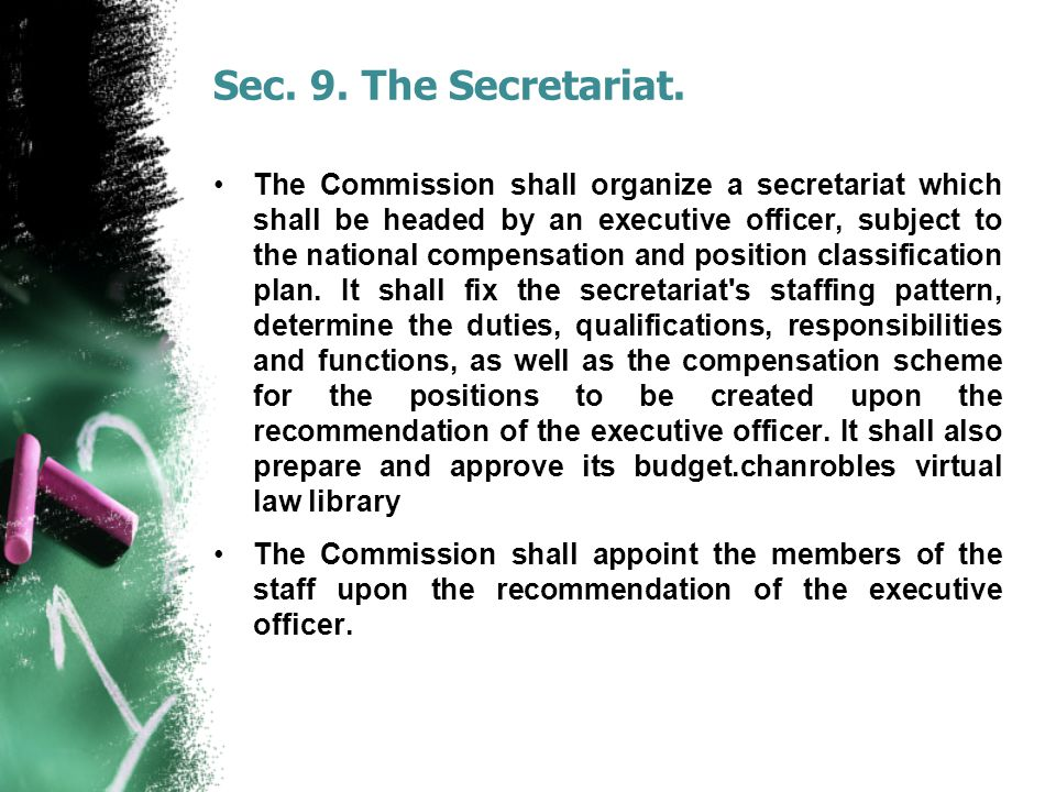 Sec. 9. The Secretariat. The Commission shall organize a secretariat which shall be headed by an executive officer, subject to the national compensati