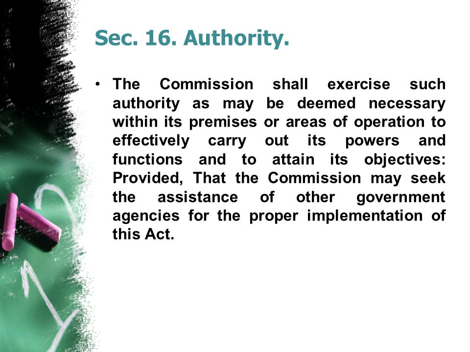 Sec. 16. Authority. The Commission shall exercise such authority as may be deemed necessary within its premises or areas of operation to effectively c