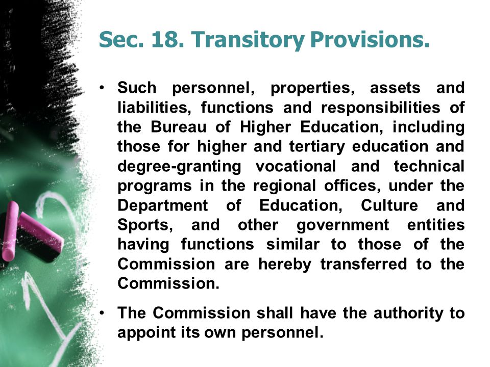 Sec. 18. Transitory Provisions. Such personnel, properties, assets and liabilities, functions and responsibilities of the Bureau of Higher Education,