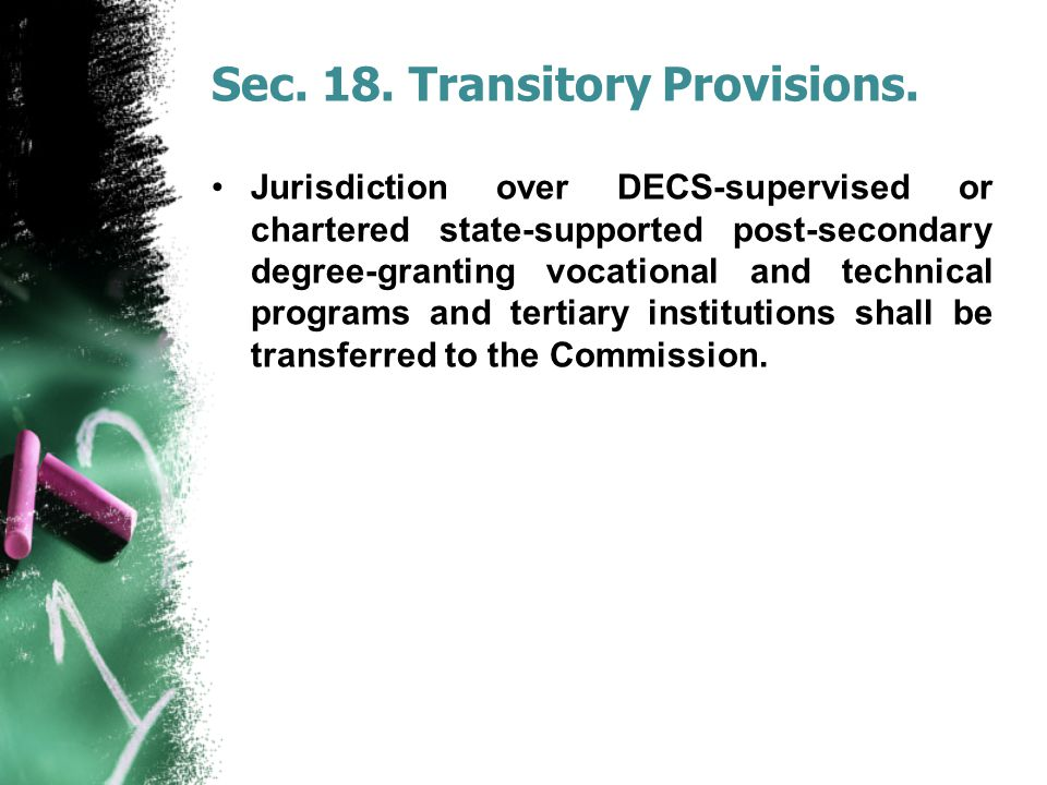 Sec. 18. Transitory Provisions. Jurisdiction over DECS-supervised or chartered state-supported post-secondary degree-granting vocational and technical