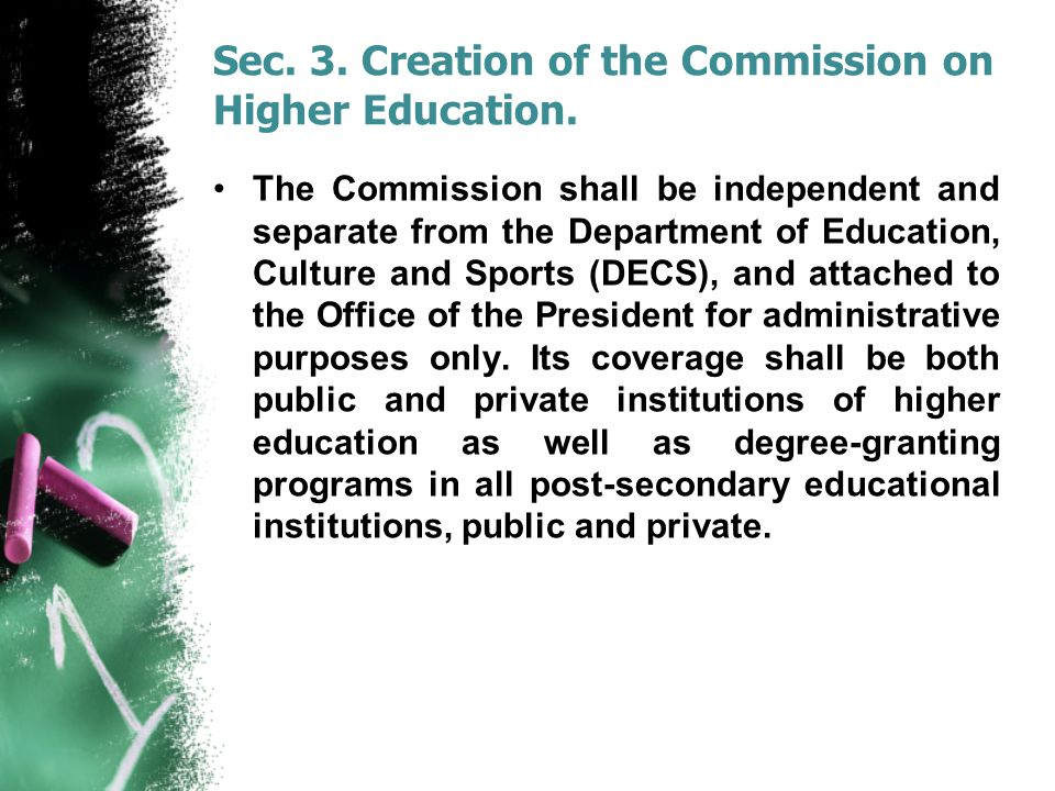 Sec. 3. Creation of the Commission on Higher Education. The Commission shall be independent and separate from the Department of Education, Culture and