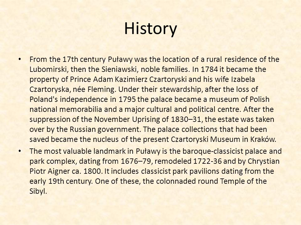 History From the 17th century Puławy was the location of a rural residence of the Lubomirski, then the Sieniawski, noble families.