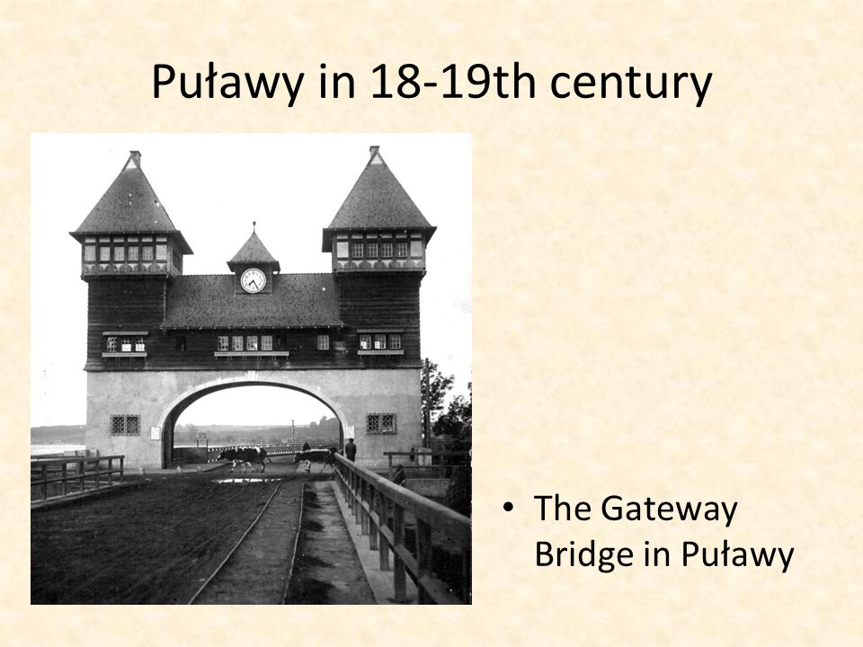 Puławy in 18-19th century The Gateway Bridge in Puławy