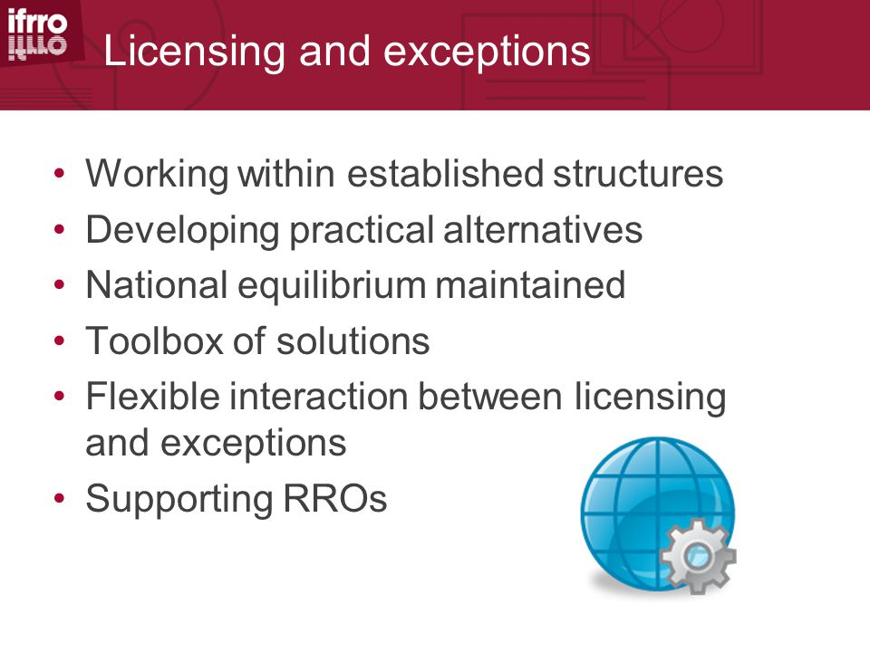 Licensing and exceptions Working within established structures Developing practical alternatives National equilibrium maintained Toolbox of solutions