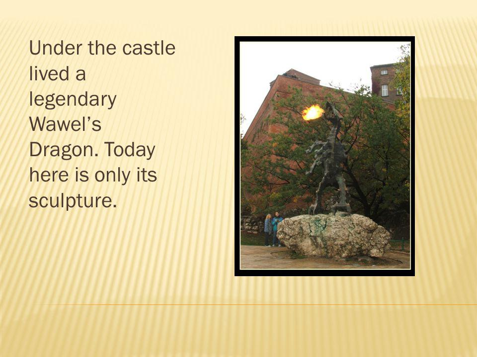 Under the castle lived a legendary Wawel's Dragon. Today here is only its sculpture.