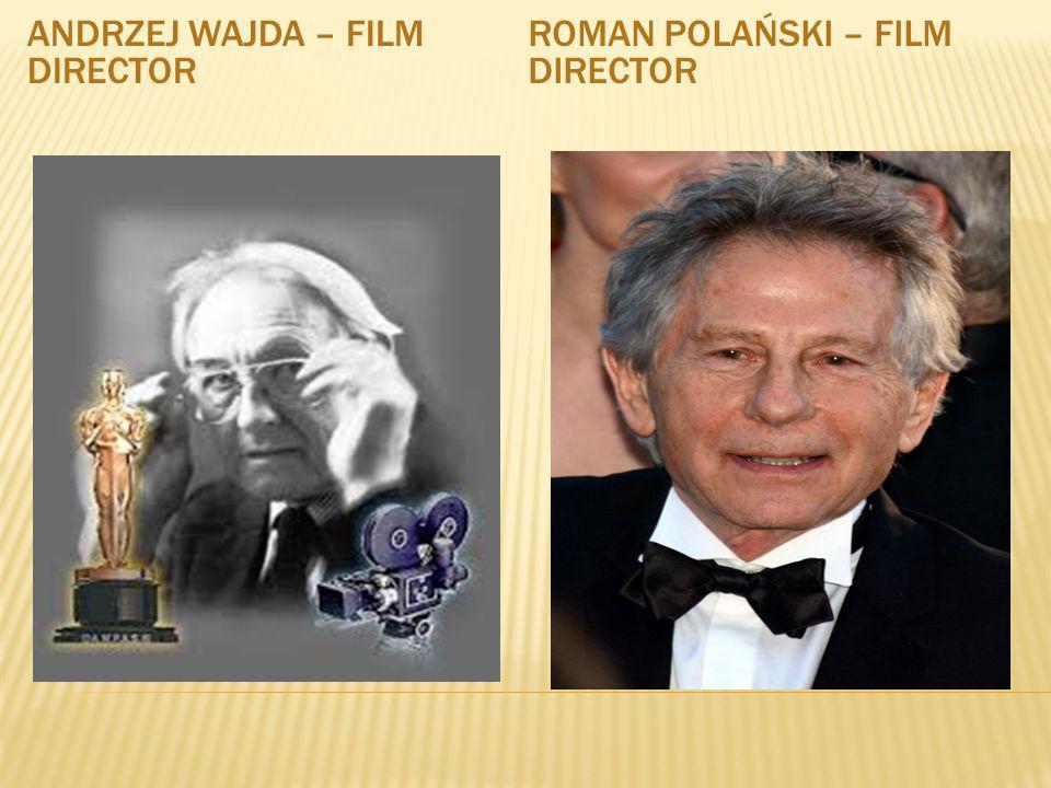 ANDRZEJ WAJDA – FILM DIRECTOR ROMAN POLAŃSKI – FILM DIRECTOR