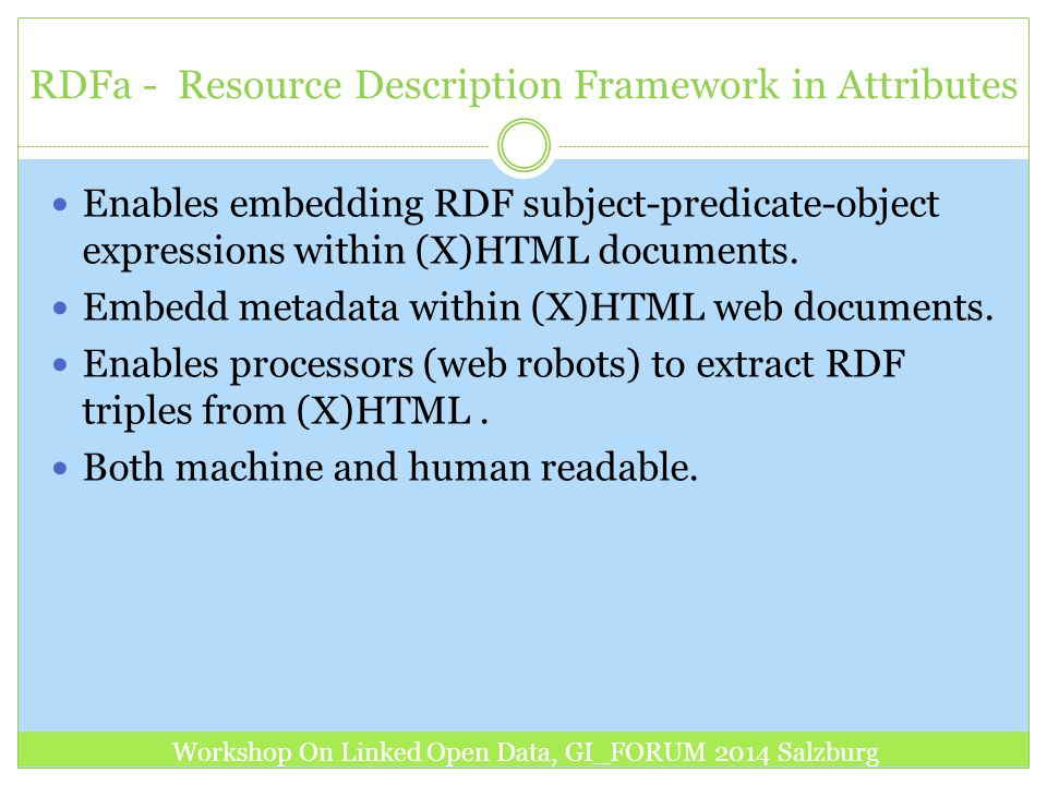 RDFa - Resource Description Framework in Attributes Enables embedding RDF subject-predicate-object expressions within (X)HTML documents. Embedd metada